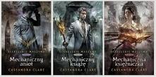 Diabelskie maszyny- Cassandra Clare; 1. Mechaniczny anioł 2. Mechaniczny książe 3. Mechaniczna księżniczka