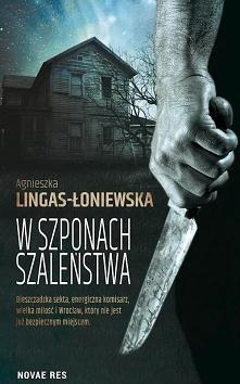 """""""W szponach szaleństwa"""" Agnieszki Lingas-Łoniewskiej to thriller z ..."""