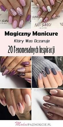 Magiczny Manicure, Który Was Oczaruje: 20 Fenomenalnych Inspiracji