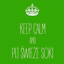 Keep calm and pij świeże soki
