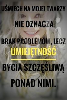Problemy zawsze da się rozwiązać, a uśmiech to coś co możesz komuś podarować ...