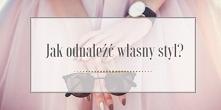 Poradnik jak odnaleźć własny styl. Zajrzyj na bloga Minimalistic Girl po więcej inspiracji!