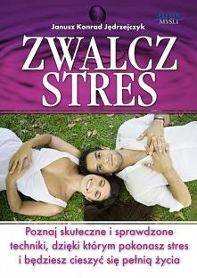 """Dzięki publikacji """"Zwalcz stres"""" poznasz skuteczne sposoby głębokie..."""