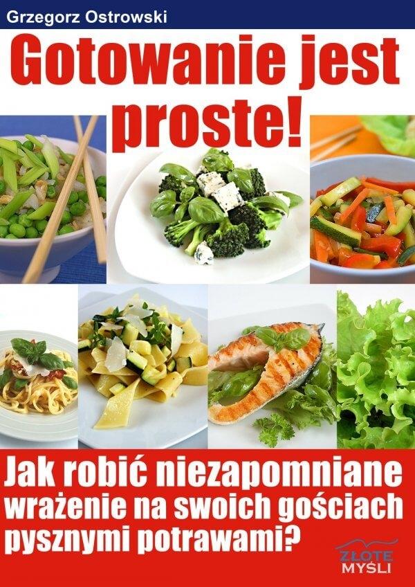 """Gotowanie jest proste / Grzegorz Ostrowski  Z ebooka """"Gotowanie jest proste"""" nauczysz się gotować szybko, prosto i niezwykle smacznie.  Poznaj sekret dań, które zawsze się udają i wybornie smakują!"""