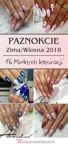 PAZNOKCIE Zima/Wiosna 2018: 16 Modnych Inspiracji