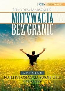 """Motywacja bez granic / Nikodem Marszałek Z ebooka """"Motywacja bez granic&..."""
