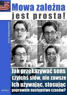 """Mowa zależna jest prosta! / Anna Kowalczewska  W ebooku """"Mowa zależna jest prosta!"""" autorka Anna Kowalczewska po ludzku i zrozumiale wytłumaczyła, na czym polega mowa ..."""