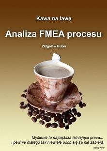 Analiza FMEA procesu / Zbigniew Huber  Jak powinno wyglądać zarządzanie jakością i analiza FMEA procesu w praktyce ? Kawa na ławę, bez lania wody.  Specjaliści od zarządzania ja...