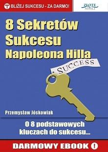 """8 Sekretów Sukcesu Napoleona Hilla / Przemysław Jóskowiak  Poznaj """"8 sekretów sukcesu Napoleona Hilla"""", który zasłynął z tego, że przez 25 lat badał biografie bogatych..."""