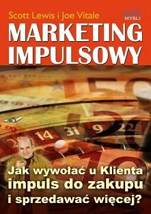 Marketing impulsowy / Scott Lewis i Joe Vitale  Ebook Marketing impulsowy czyli fak wywołać u Klienta impuls do zakupu i zacząć sprzedawać znacznie więcej.
