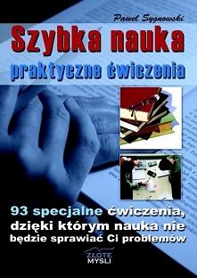 Szybka nauka - praktyczne ćwiczenia / Paweł Sygnowski  Ebook Szybka nauka - praktyczne ćwiczenia to 93 specjalne ćwiczenia, dzięki którym nauka nie będzie sprawiać Ci problemów