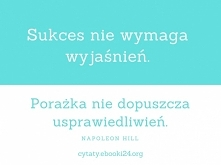 Sukces nie wymaga wyjaśnień. Porażka nie dopuszcza usprawiedliwień.  - Napole...