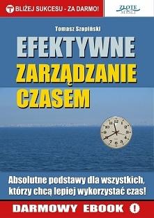 """Efektywne zarządzanie czasem / Tomasz Szopiński  Darmowy ebook """"Efektywne zarządzanie czasem"""". Absolutne podstawy dla wszystkich, którzy chcą lepiej wykorzystać czas. ..."""