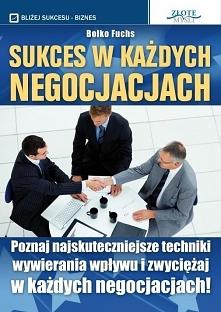 """Sukces w każdych negocjacjach / Bolko Fuchs  Ebook """"Sukces w każdych negocjacjach"""". Poznaj najskuteczniejsze techniki wywierania wpływu i zwyciężaj w każdych negocjacjach"""