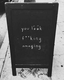 you look f**king amazing