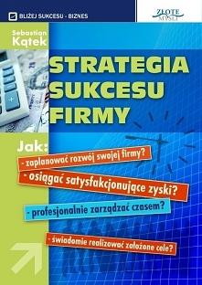 """Strategia sukcesu firmy / Sebastian Kątek  Ebook """"Strategia sukcesu firmy"""". W jaki sposób prowadzić coraz bardziej dochodowy biznes i mieć więcej czasu dla rodziny, pr..."""
