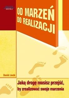 """Od marzeń do realizacji / Daniel Janik  Ebook """"Od marzeń do realizacji"""". Jaką drogę musisz przejść, by zrealizować swoje marzenia. Chcesz wiedzieć co zrobić, aby wresz..."""