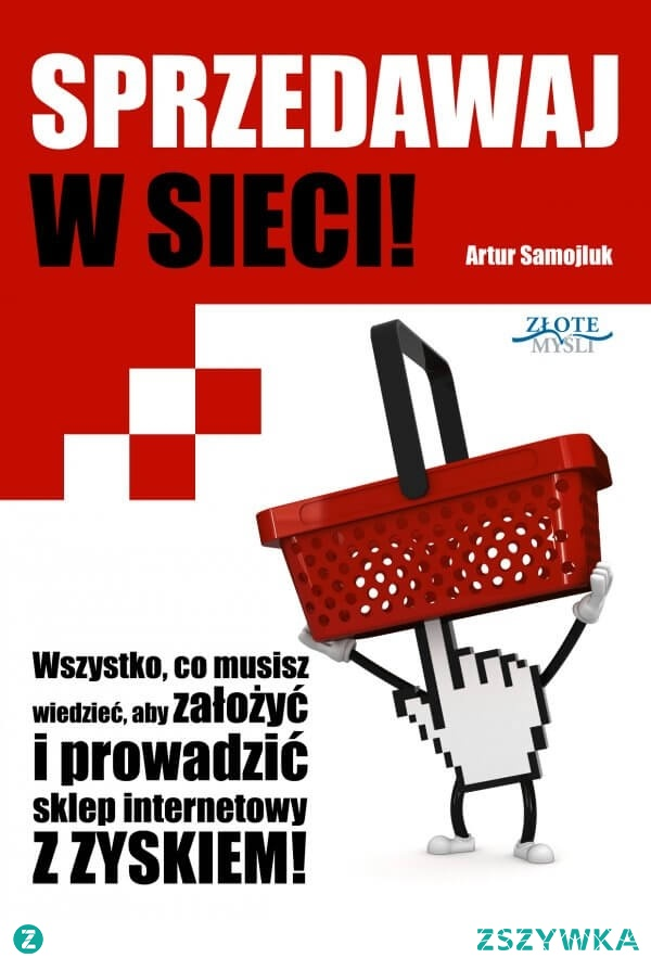 """Sprzedawaj w sieci! / Artur Samojluk  Ebook """"Sprzedawaj w sieci!"""". Wszystko, co musisz wiedzieć, aby założyć i prowadzić sklep internetowy Z ZYSKIEM!"""