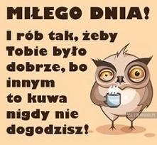 Miłego dnia :) :) :)