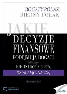 Bogaty Polak, biedny Polak. Jakie decyzje finansowe podejmują bogaci i dlacze...