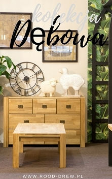 Kolekcja Dębowa Solidne meble drewniane tylko w ROOD-DREW .pl