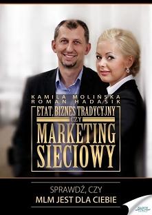 """Etat, biznes tradycyjny czy marketing sieciowy? / Kamila Molińska, Roman Hadasik  Ebook """"Etat, biznes tradycyjny czy marketing sieciowy"""". Sprawdź, czy MLM jest dla Cie..."""