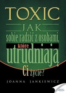 """TOXIC / Joanna Jankiewicz  Ebook """"TOXIC"""". Jak sobie radzić z osobam..."""