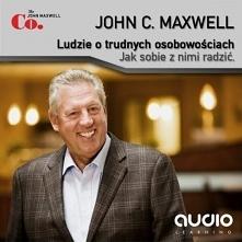 """Ludzie o trudnych osobowościach / John C. Maxwell  Audiobook """"Ludzie o trudnych osobowościach"""" - John C. Maxwell  Jak rozpoznawać trudne typy osobowości u ludzi, jak i..."""