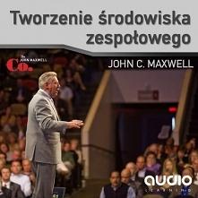 """Audiobook """"Tworzenie środowiska zespołowego"""" - John C. Maxwell  Jeś..."""
