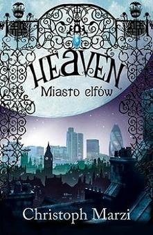 """Christoph Marzi """" Heaven. Miasto Elfów """". Londyn jest jego miastem...."""