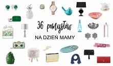 36 prezentów na DZIEŃ MAMY ...