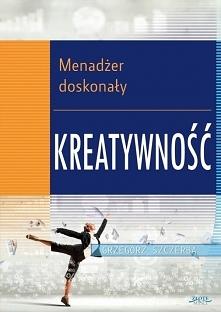 """Ebook """"Menadżer doskonały 2. Kreatywność"""" - Grzegorz Szczerba  Myślenie kreatywne prowadzi do nowatorskich i oryginalnych rozwiązań. Jak sprawić, by zostać menadżerem ..."""