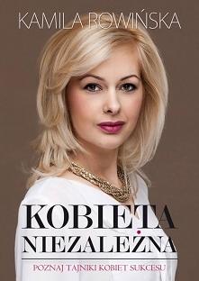 """Książka """"Kobieta Niezależna"""". Poznaj tajniki kobiet sukcesu - Kamil..."""