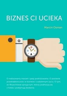 """Książka """"Biznes Ci ucieka"""" - Marcin Osman  To zapis doświadczeń człowieka, który poniósł wiele porażek i odniósł wiele zwycięstw. To refleksja osoby, która miała nad c..."""