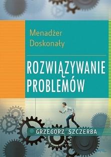 """Ebook """"Menadżer doskonały 5. Rozwiązywanie problemów"""" - Grzegorz Szczerba  Ta książka da Ci taką władzę. Zaczniesz kontrolować sytuacje, zamiast gasić pożary. Problemy..."""