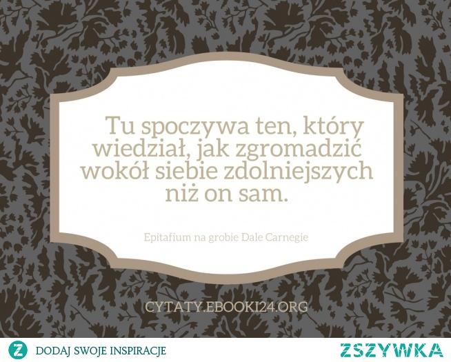 Dale Carnegie Epitafium Na Jego Grobie Na Cytaty Zszywkapl
