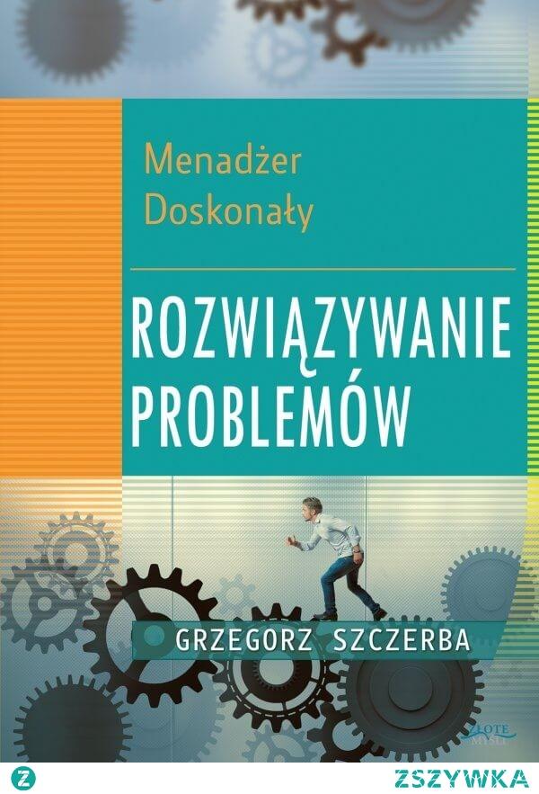 """Ebook """"Menadżer doskonały 5. Rozwiązywanie problemów"""" - Grzegorz Szczerba  Ta książka da Ci taką władzę. Zaczniesz kontrolować sytuacje, zamiast gasić pożary. Problemy nie znikną, ale zmniejszą się do tak małych rozmiarów, że Twój zespół szybko sobie z nimi poradzi.  Chciałbyś mieć narzędzie pomniejszające wszystkie problemy?"""