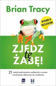 """Książka """"Zjedz tę żabę"""". 21 metod podnoszenia wydajności w pracy i ..."""