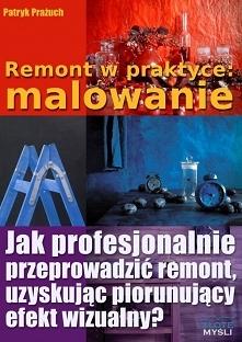 """Ebook """"Remont w praktyce: malowanie"""". Jak profesjonalnie przeprowadzić remont, uzyskując piorunujący efekt wizualny?  Malowanie w praktyce, czyli pierwszy krok do prze..."""