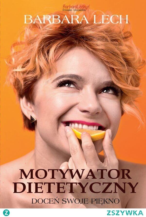 """Ebook """"Motywator dietetyczny"""". Doceń swoje piękno. - Barbara Lech  Dowiedz się, jak bardzo efekty naszych starań są zależne od dobrego planu i odpowiedniej motywacji!  """"Motywator Dietetyczny"""" to książka, która uświadamia, jak bardzo efekty naszych starań są zależne od dobrego planu i odpowiedniej motywacji. Nie jest kolejnym przepisem na """" dietę cud """"."""