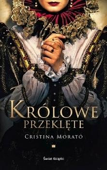 """Cristina Morato """" Królowe Przeklęte """" Fascynująca opowieść o życiu sześciu kobiet, które pozostawiły głęboki ślad w historii. Legendarne królowe: Krystyna szwedzka, Ma..."""
