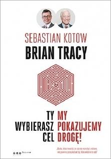 """Książka """"Ty wybierasz cel, my pokazujemy drogę!"""" powstała po to, by Ci pomóc.  Sebastian Kotow przeprowadził serię rozmów z Brianem Tracy . Wspólnie przygotowali dla C..."""