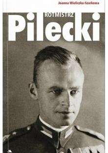 Fascynująca opowieść o rotmistrzu Witoldzie Pileckim, kresowym zagończyku wal...
