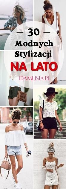 Moda na Lato! TOP 30 Modnych Inspiracji Na Ciekawą Stylizację na Lato