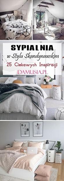 Sypialnia w Stylu Skandynawskim: TOP 25 Propozycji na Skandynawską Sypialnię