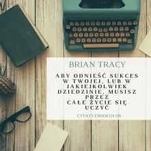Brian Tracy cytat o tym jak odnieść sukces