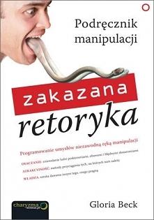"""Książka """"Zakazana retoryka. Podręcznik manipulacji"""" czyli programow..."""