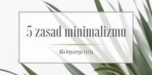 Poznaj 5 zasad minimalizmu ...