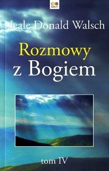 """Książka """"Rozmowy z Bogiem. Tom IV"""", ktorej autorem jest Neale Donal..."""