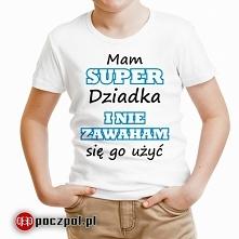 Mam super dziadka i nie zawaham się go użyć - koszulka dziecięca